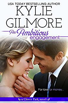 An Ambitious Engagement (Clover Park, Book 8) by [Gilmore, Kylie]