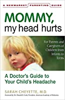Mommy, My Head Hurts: A Doctor's Guide to Your Child's Headache (Newmarket Parenting Guide)