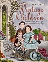 Adult Coloring Books Vintage Children: 43 grayscale coloring pages, vintage paintings of children in vintage clothing and hair styles of the day circa 1600s - 1800s