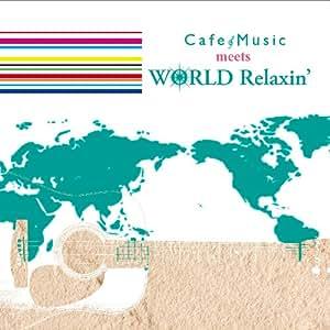 Cafe Music meets WORLD Relaxin'