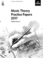 Music Theory Practice Papers 2017, ABRSM Grade 6 (Theory of Music Exam papers & answers (ABRSM))