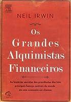 Os Grandes Alquimistas Financeiros. As Histórias Secretas dos Presidentes dos Três Principais Bancos Centrais do Mundo