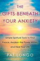 The Gifts Beneath Your Anxiety: Simple Spiritual Tools to Find Peace, Awaken the Power Within and Heal Your Life
