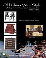 Old China / New Style: Antique Furniture & Accessories 1780-1930 (Schiffer Book for Collectors)