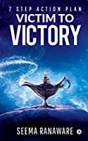 Victim to Victory: 7 Step Action Plan