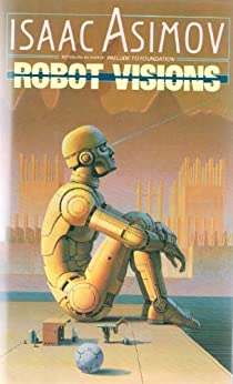 Robot Visions (The Robot Series) by [Asimov, Isaac]