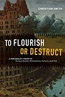 To Flourish or Destruct: A Personalist Theory of Human Goods, Motivations, Failure, and Evil