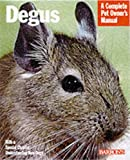 Degus: A Complete Pet Owner's Manual