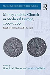 Money and the Church in Medieval Europe, 1000-1200: Practice, Morality and Thought (Religion and Money in the Middle Ages)