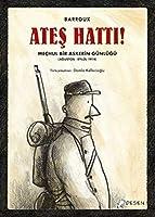 Ates Hatti! Mechul Bir Askerin Günlügü (Agustos-Eylül 1914)