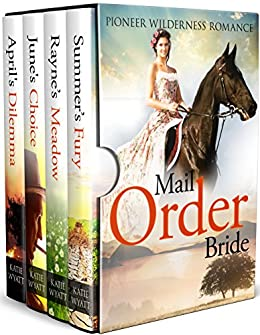 Mail Order Bride: Box Set  #1: Inspirational Historical Western (Pioneer Wilderness Romance Box Set Series) by [Wyatt, Katie]