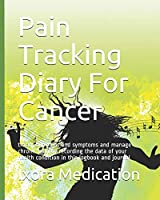 Pain Tracking Diary For Cancer: track your pains and symptoms  and manage chronic pain by recording the data of  your health condition in this logbook and journal (Cancer pain)