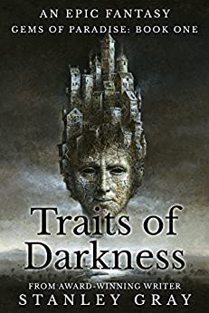 Traits of Darkness: An Epic Fantasy (Gems of Paradise: Book One) by [Gray, Stanley]