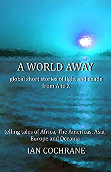 A world away: global short stories of light and shade from A to Z by [Cochrane, Ian]