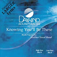 Knowing You'll Be There [Accompaniment/Performance Track] by Made Popular By: Gaither Vocal Band