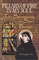 Pillars of Fire in My Soul: The Spirituality of Saint Faustina