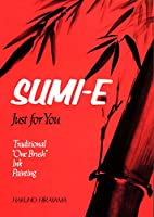 Sumi-E Just for You: Traditional One Brush Ink Painting