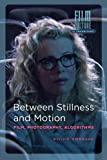 Between Stillness and Motion: Film, Photography, Algorithms (Film Culture in Transition)