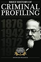 A Brief History of Criminal Profiling (Student Guides Simplified)