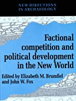 Factional Competition and Political Development in the New World (New Directions in Archaeology)