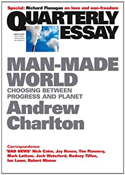 Quarterly Essay 44 Man-Made World: Choosing Between Progress and Planet by [Charlton, Andrew]