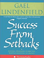 Success from Setbacks: Winning Strategies to Help You Respond Positively to Change