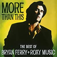More Than This: The Best Of Bryan Ferry & Roxy Music by Ferry, Bryan, Roxy Music (1995) Audio CD