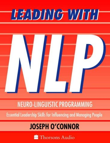Download Leading With Nlp: Essential Leadership Skills for Influencing and Managing People 0722599129