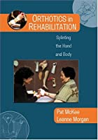 Orthotics in Rehabilitation: Splinting the Hand and Body