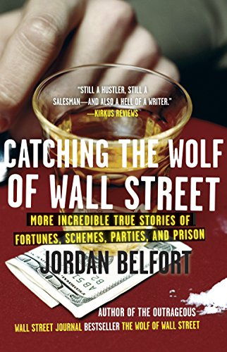 Download Catching the Wolf of Wall Street: More Incredible True Stories of Fortunes, Schemes, Parties, and Prison 0553385445