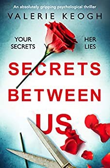 Secrets Between Us: An absolutely gripping psychological thriller by [Keogh, Valerie]