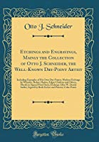 Etchings and Engravings, Mainly the Collection of Otto J. Schneider, the Well-Known Dry-Point Artist: Including Examples of His Own Dry-Points; Modern Etchings by Whistler, Buhot, Haden, Edgar Chahine and Others, Mostly in Signed Proof State; Etchings Aft