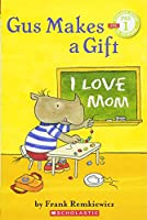 Gus Makes a Gift (Scholastic Readers, Pre Level 1)