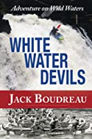 Whitewater Devils: Adventure on Wild Waters
