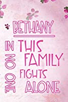 BETHANY In This Family No One Fights Alone: Personalized Name Notebook/Journal Gift For Women Fighting Health Issues. Illness Survivor / Fighter Gift for the Warrior in your life | Writing Poetry, Diary, Gratitude, Daily or Dream Journal.