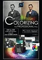 Photoshop: Colorizing the Professional Way - Colorize or Color Restoration in Adobe Photoshop Cc of Your Old, Black and White Photos - Family or Famous Historical Photographs or Images