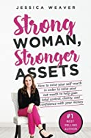 Strong Woman Stronger Assets: How to raise your self-worth in order to raise your net-worth to help gain total control clarity and confidence with your money [並行輸入品]