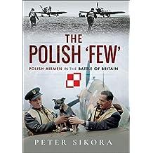 The Polish 'Few': Polish Airmen in the Battle of Britain
