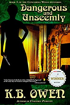 Dangerous and Unseemly: A Concordia Wells Mystery (The Concordia Wells Mysteries Book 1) by [Owen, K.B.]