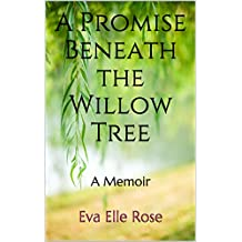 A Promise Beneath the Willow Tree: A Memoir