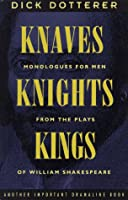 Knaves, Knights, & Kings: A Book of Single Scenes for the Male Actor from the Plays of William Shakespeare