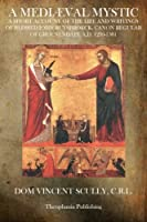 A Mediæval Mystic: A Short Account of the Life and Writings of Blessed John Ruysbroeck, Canon Regular of Groenendael A.D. 1293-1381
