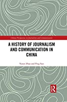 A History of Journalism and Communication in China (Chinese Perspectives on Journalism and Communication)