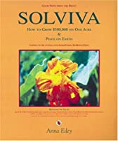 Solviva: How to Grow $500,000 on One Acre, & Peace on Earth