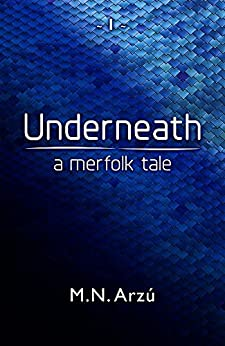 Underneath - A Merfolk Tale (The Under Series Book 1) by [Arzu, M.N.]