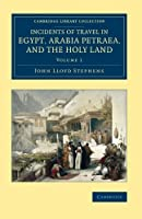 Incidents of Travel in Egypt, Arabia Petraea, and the Holy Land (Cambridge Library Collection - Archaeology)