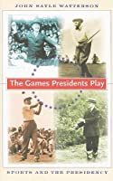 The Games Presidents Play: Sports and the Presidency