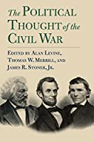 The Political Thought of the Civil War (American Political Thought)