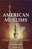 American Muslims: Bridging Faith and Freedom