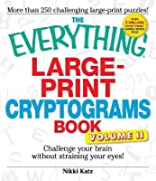 The Everything Large-Print Cryptograms Book: Challenge your brain without straining your eyes! (Everything®)